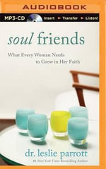 Soul Friends : What Every Woman Needs to Grow in Her Faith - Dr Leslie Parrott