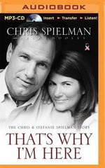 That's Why I'm Here the Chris and Stefanie Spielman Story : The Chris and Stefanie Spielman Story - Chris Spielman