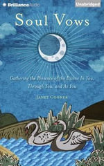 Soul Vows : Gathering the Presence of the Divine in You, Through You, and as You - Janet Conner