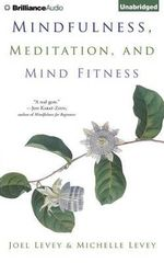 Mindfulness, Meditation, and Mind Fitness - Joel Levey