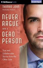 Never Argue with a Dead Person : True and Unbelievable Stories from the Other Side - Thomas John
