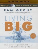 Living Big Embrace Your Passion and Leap Into an Extraordinary Life : Embrace Your Passion and Leap Into an Extraordinary Life - Pam Grout