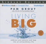 Living Big : Embrace Your Passion and Leap Into an Extraordinary Life - Pam Grout