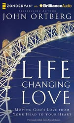 Life-Changing Love : Moving God's Love from Your Head to Your Heart - John Ortberg