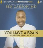 You Have a Brain : A Teen's Guide to Think Big - Ben Carson