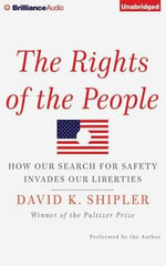 The Rights of the People : How Our Search for Safety Invades Our Liberties - David K Shipler
