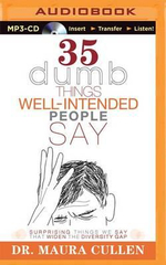 35 Dumb Things Well-Intended People Say : Surprising Things We Say That Widen the Diversity Gap - Maura Cullen