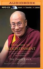 From Here to Enlightenment : An Introduction to Tsong-Kha-Pa's Classic Text the Great Treatise on the Stages of the Path to Enlightenment - H H Dalai Lama