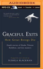 Graceful Exits : How Great Beings Die (Death Stories of Hindu, Tibetan Buddhist, and Zen Masters) - Sushila Blackman (Editor)