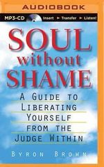 Soul Without Shame : Soul Without Shame: A Guide to Liberating Yourself from the Judge Within - Bryan Brown
