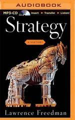 Strategy : A History - Professor of War Studies Lawrence Freedman