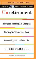 Unretirement : How Baby Boomers Are Changing the Way We Think about Work, Community and the Good Life - Chris Farrell