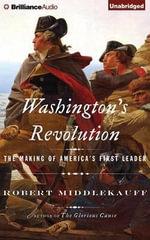 Washington's Revolution : The Making of America's First Leader - Preston Hotchkiss Professor of American History Robert Middlekauff