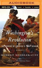 Washington's Revolution : The Making of America's First Leader - Preston Hotchkiss Professor of American History Robert Middlekauff