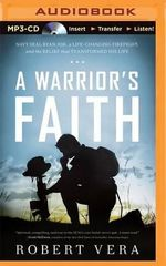 A Warrior's Faith : Navy Seal Ryan Job, a Life-Changing Firefight, and the Belief That Transformed His Life - Robert Vera