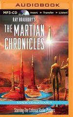 Ray Bradbury's the Martian Chronicles : A Radio Dramatization - Ray Bradbury