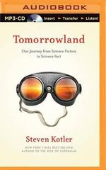 Tomorrowland : Our Staggering Journey from Science Fiction to Science Fact - Steven Kotler