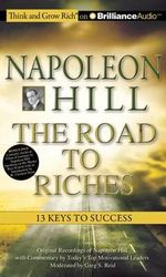 Napoleon Hill the Road to Riches : 13 Keys to Success - Napoleon Hill