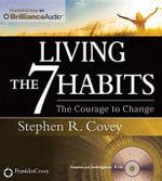 Living the 7 Habits : The Courage to Change - Dr Stephen R Covey