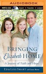 Bringing Elizabeth Home : A Journey of Faith and Hope - Ed Smart