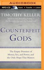 Counterfeit Gods : The Empty Promises of Money, Sex, and Power, and the Only Hope That Matters - Timothy Keller