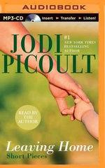 Leaving Home : Short Pieces - Jodi Picoult