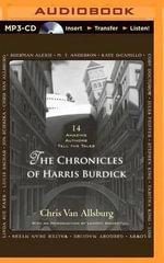 The Chronicles of Harris Burdick : 14 Amazing Authors Tell the Tales - Chris Van Allsburg