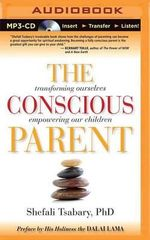 The Conscious Parent : Transforming Ourselves, Empowering Our Children - Dr Shefali Tsabary