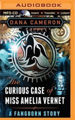 The Curious Case of Miss Amelia Vernet : A Fangborn Story - Dana Cameron