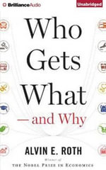 Who Gets What and Why : The New Economics of Matchmaking and Market Design - Alvin E Roth