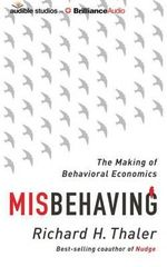 Misbehaving : The Making of Behavioral Economics - Richard H Thaler