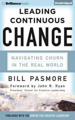 Leading Continuous Change : Navigating Churn in the Real World - Bill Pasmore