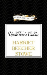 Uncle Tom's Cabin - Professor Harriet Beecher Stowe