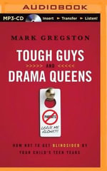 Tough Guys and Drama Queens : How Not to Get Blindsided by Your Child's Teen Years - Mark L Gregston