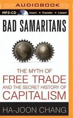 Bad Samaritans : The Myth of Free Trade and the Secret History of Capitalism - Ha-Joon Chang