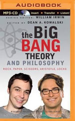 The Big Bang Theory and Philosophy : Rock, Paper, Scissors, Aristotle, Locke - Dean Kowalski (Editor)