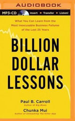 Billion Dollar Lessons : What You Can Learn from the Most Inexcusable Business Failures of the Last Twenty-Five Years - Paul B Carroll