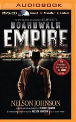 Boardwalk Empire : The Birth, High Times, and Corruption of Atlantic City - Nelson Johnson