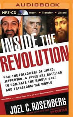 Inside the Revolution : How the Followers of Jihad, Jefferson & Jesus Are Battling to Dominate the Middle East and Transform the World - Joel C Rosenberg