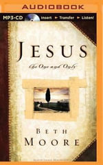 Jesus, the One and Only - Beth Moore