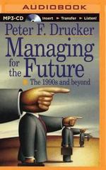 Managing for the Future - Peter F Drucker