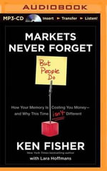 Markets Never Forget But People Do : How Your Memory Is Costing You Money - And Why This Time Isn't Different - Ken Fisher