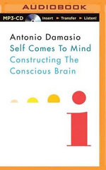 Self Comes to Mind : Constructing the Conscious Brain - Antonio Damasio