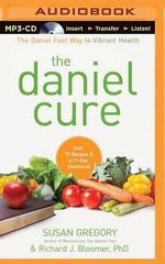 The Daniel Cure : The Daniel Fast Way to Vibrant Health - Susan Gregory