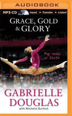 Grace, Gold & Glory : My Leap of Faith - Gabrielle Douglas