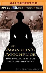 The Assassin's Accomplice : Mary Surratt and the Plot to Kill Abraham Lincoln - Kate Clifford Larson