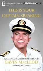 This Is Your Captain Speaking : My Fantastic Voyage Through Hollywood, Faith & Life - Gavin MacLeod