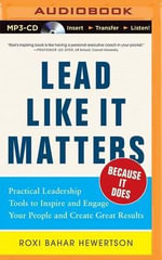 Lead Like It Matters...Because It Does : Practical Leadership Tools to Inspire and Engage Your People and Create Great Results - Roxi Bahar Hewertson