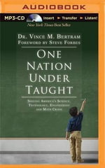 One Nation Under Taught : Solving America's Science, Technology, Engineering & Math Crisis - Dr Vince M Bertram