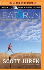 Eat and Run : My Unlikely Journey to Ultramarathon Greatness - Scott Jurek